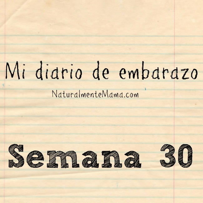 Mi diario de embarazo | Semana 30